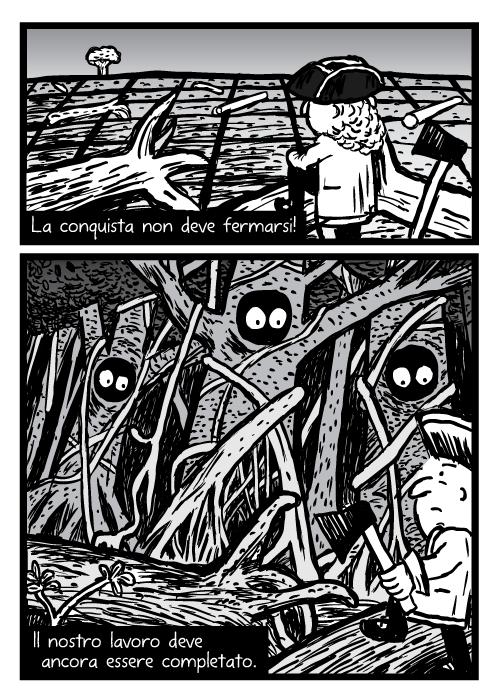 Vignetta della foresta tagliata. Disegno di uomo con ascia e alberi con occhi. La conquista non deve fermarsi! Il nostro lavoro deve ancora essere completato.