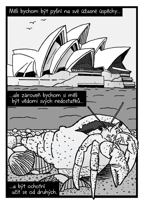 Rak poustevníček komiks. Sydney Opera House kresba. Měli bychom být pyšní na své úžasné úspěchy…ale zároveň bychom si měli být vědomi svých nedostatků… …a být ochotní učit se od druhých.