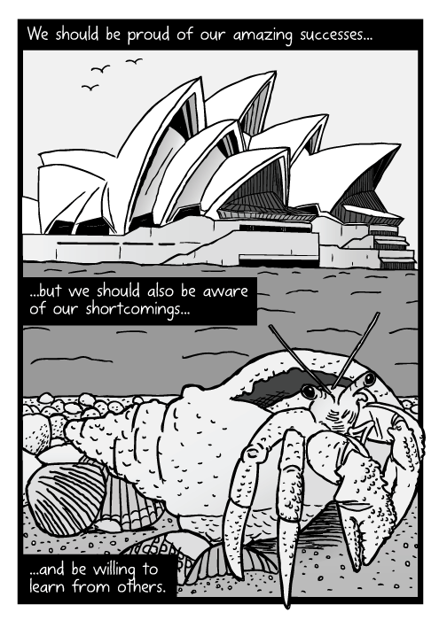 Hermit crab cartoon. Sydney Opera House drawing. We should be proud of our amazing successes...but we should also be aware of our shortcomings...and be willing to learn from others.
