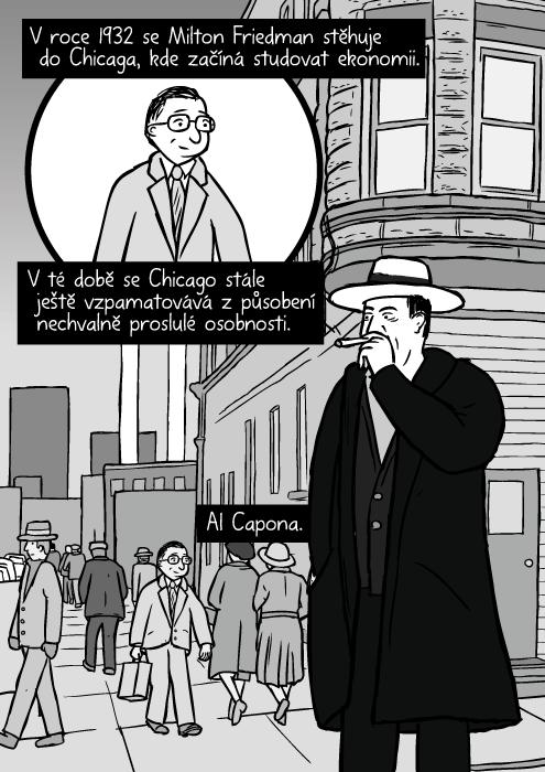 Ulice Chicaga ve 30. letech. Komiks Al Capone kouří doutník. V roce 1932 se Milton Friedman stěhuje do Chicaga, kde začíná studovat ekonomii. V té době se Chicago stále ještě vzpamatovává způsobení nechvalně proslulé osobnosti. Al Capona.