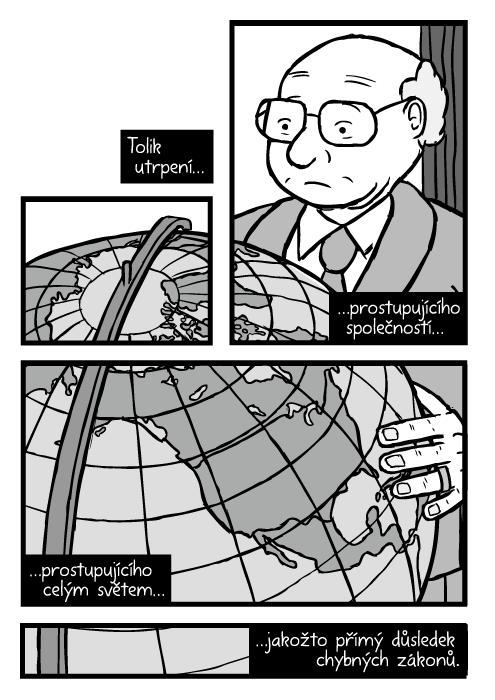 Milton Friedman komiks. Velký glóbus Severní Amerika kresba. Tolik utrpení…prostupujícího společností…prostupujícího celým světem…jakožto přímý důsledek chybných zákonů.
