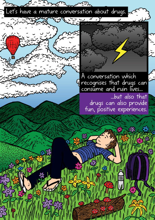 Colourful field of flowers drawing. Cartoon man lying on grass, looking at clouds. Let's have a mature conversation about drugs. A conversation which recognises that drugs can consume and ruin lives...but also that drugs can also provide fun, positive experiences.