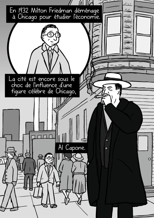 Une rue de Chicago en 1930. Un dessin d'Al Capone fumant le cigare. En 1932 Milton Friedman déménage à Chicago pour étudier l'économie. La cité est encore sous le choc de l'influence d'une figure célèbre de Chicago, Al Capone.