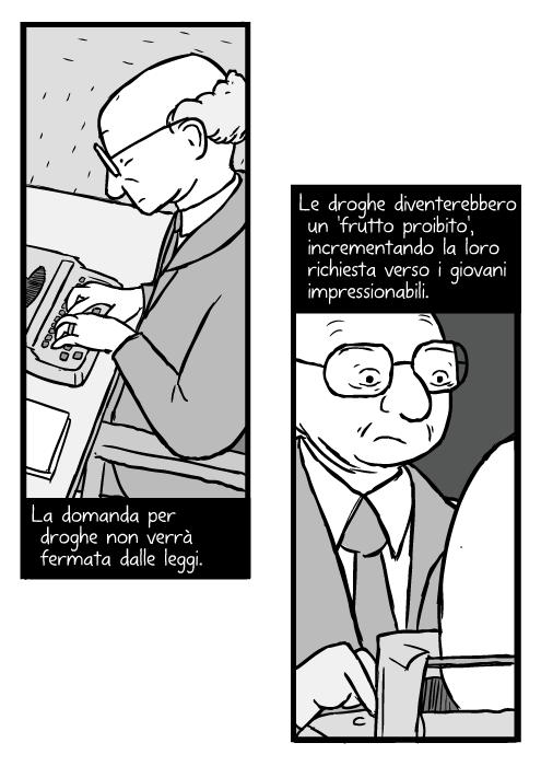 Disegno di Milton Friedman. Vignetta di uomo calvo con occhiali che usa macchina da scrivere. La domanda per droghe non verrà fermata dalle leggi. Le droghe diventerebbero un 'frutto proibito', incrementando la loro richiesta verso i giovani impressionabili.