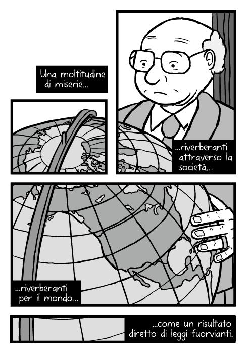 Disegno di Milton Friedman. Vignetta con grande mappamondo con mappa del nord America. Una moltitudine di miserie riverberanti attraverso la società riverberanti per il mondo come un risultato diretto di leggi fuorvianti.