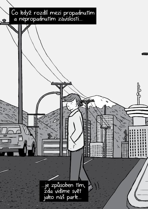 Komiks panorama Vancouver zdálky. Černobílá kresba muž přecházející silnici: Bruce Alexander. Co když rozdíl mezi propadnutím a nepropadnutím závislosti… …je způsoben tím, zda vidíme svět jako náš park…