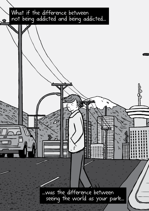 Cartoon Vancouver skyline long distance panorama. Black and white drawing man crossing road: Bruce Alexander. What if the difference between not being addicted and being addicted...was the difference between seeing the world as your park...
