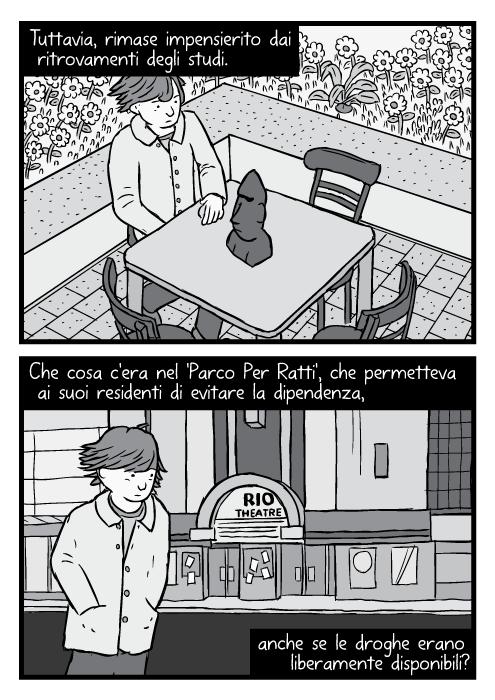Uomo seduto al tavolo, inquadratura alta. Disegno in bianco e nero di una parodia del album Presence dei Led Zeppelin. Tuttavia, rimase impensierito dai ritrovamenti degli studi. Che cosa c'era nel 'Parco Per Ratti', che permetteva ai suoi residenti di evitare la dipendenza, anche se le droghe erano liberamente disponibili?