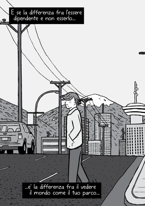 Disegno della skyline di Vancouver in distanza. Vignetta in bianco e nero di un uomo che passa la strada: Bruce Alexander. E se la differenza fra l'essere dipendente e non esserlo e' la differenza fra il vedere il mondo come il tuo parco...