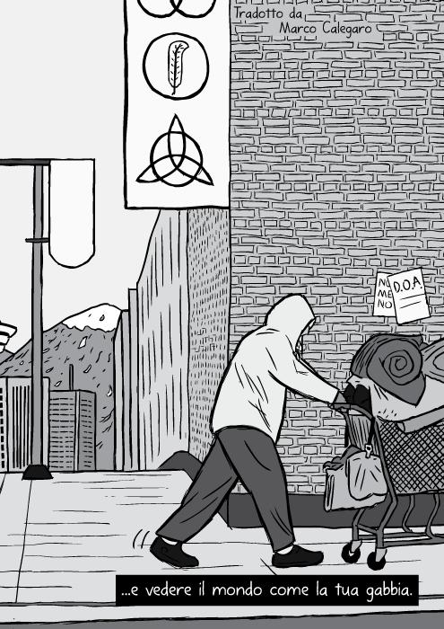 Disegno in bianco e nero di senza tetto che spinge un carrello della spesa. ...e vedere il mondo come la tua gabbia.