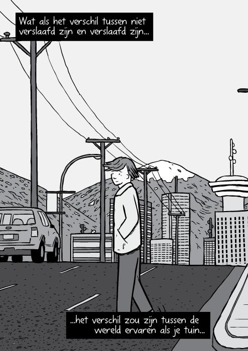 Cartoon Vancouver horizon vergezicht afstand panorama. Zwart wit tekening man overstekend. Wat als het verschil tussen niet verslaafd zijn en verslaafd zijn...het verschil zou zijn tussen de wereld ervaren als je tuin...