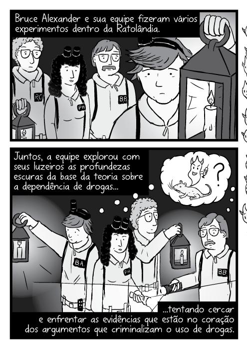 Desenho cientistas Ghostbusters segurango cartum lampiões, tochas, lanternas. Bruce Alexander e sua equipe fizeram vários experimentos dentro da Ratolândia.Juntos, a equipe explorou com seus luzeiros as profundezas escuras da base da teoria sobre a dependência de drogas...tentando cercar e enfrentar as evidências que estão no coração dos argumentos que criminalizam o uso de drogas.