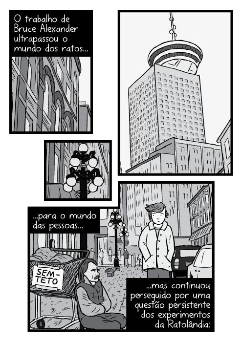 Desenho cartum ângulo inferior Porto Central de Vancouver. Homem passando mendigo sentado na rua. O trabalho de Bruce Alexander ultrapassou o mundo dos ratos...para o mundo das pessoas...mas continuou perseguido por uma questão persistente dos experimentos da Ratolândia: