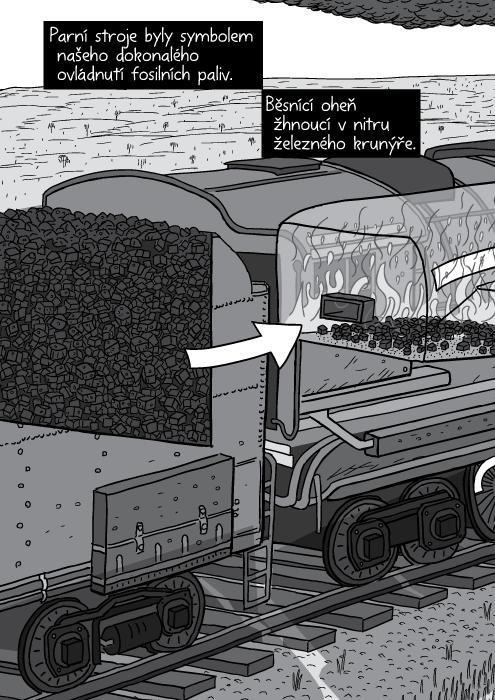 Parní stroje byly symbolem našeho dokonalého ovládnutí fosilních paliv. Běsnící oheň žhnoucí v nitru železného krunýře.