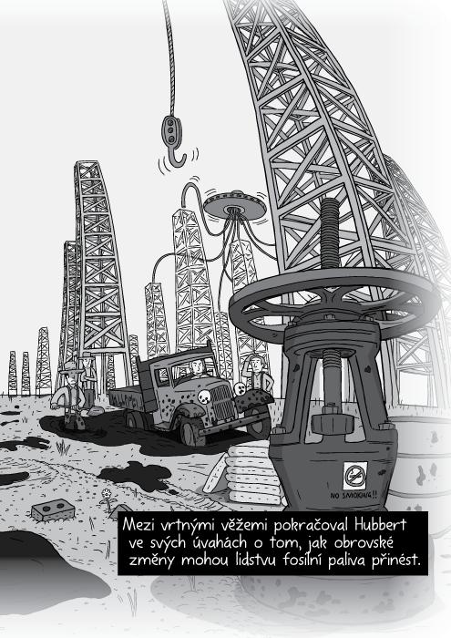 Mezi vrtnými věžemi pokračoval Hubbert ve svých úvahách o tom, jak obrovské změny mohou lidstvu fosilní paliva přinést.