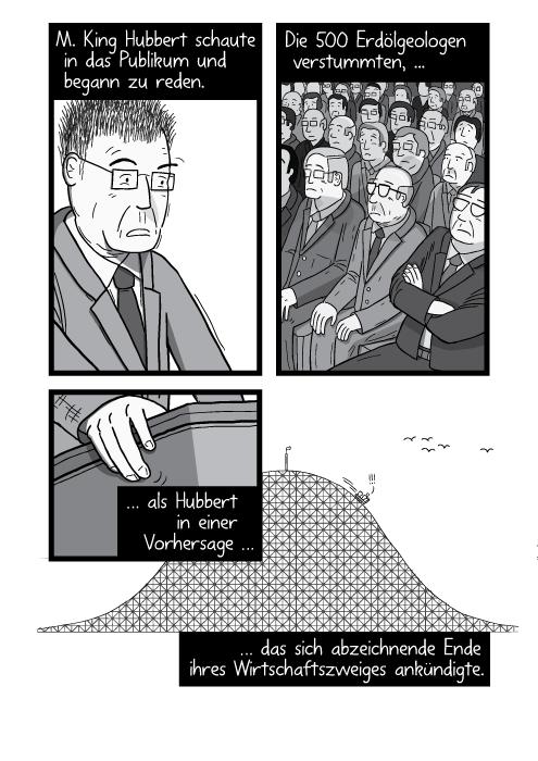 Zeichnung von M. King Hubbert, wie er auf einer Konferenz einen Vortrag hält. Seine Hand sucht an dem Rednerpult nach Halt. M. King Hubbert schaute in das Publikum und begann zu reden. Die 500 Erdölgeologen verstummten, als Hubbert in einer Vorhersage das sich abzeichnende Ende ihres Wirtschaftszweiges ankündigte.