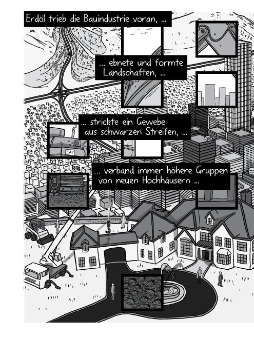 Hochhäuser werden auf einem Hügel errichtet. Erdöl trieb die Bauindustrie voran, … ebnete und formte Landschaften, strickte ein Gewebe aus schwarzen Streifen, verband immer höhere Gruppen von neuen Hochhäusern ...