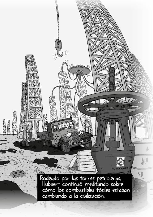 Tira cómica blanco y negro de un andamio perforador de petróleo. Yacimiento petrolero. Rodeado por los andamios, Hubbert continuó meditando sobre cómo los combustibles fósiles cambian la civilización.