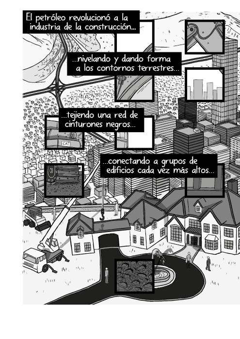 Blanco y negro cómica. Una industria de la construcción accionada por petróleo puliendo y tallando los contornos terrestres tejiendo una red de cinturones negros conectando aglomerados de edificios todavía más altos…