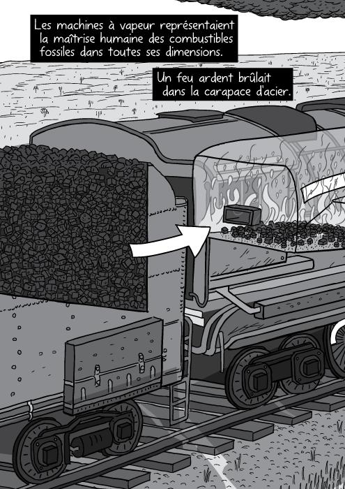 Un éclaté de l'anatomie d'une locomotive en BD. Un dessin en noir et blanc d'un tender à charbon. Les machines à vapeur représentaient la maîtrise humaine des combustibles fossiles dans toutes ses dimensions. Un feu ardent brûlait dans la carapace d'acier.
