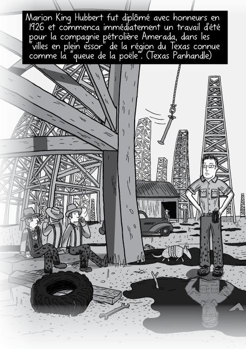 """Une illustration en panorama de champs pétroliers. Des travailleurs, dessinés en noir et blanc, sont assis sous des derricks. Marion King Hubbert fut diplômé avec honneurs en 1926 et commenca immédiatement un travail d'été pour la compagnie pétrolière Amerada, dans les """"villes en plein essor"""" de la région du Texas connue comme la """"queue de la poële"""". (Texas Panhandle)"""