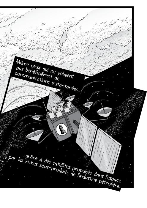 Dessin en noir un blanc d'un satellite autour de la terre. Même ceux qui ne volaient pas bénéficièrent de communications instantanées grâce à des satellites propulsés dans l'espace par les riches sous-produits de l'industrie pétrolière.