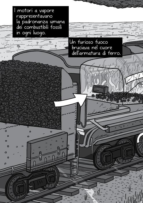 I motori a vapore rappresentavano la padronanza umana dei combustibili fossili in ogni luogo. Un furioso fuoco bruciava nel cuore dell'armatura di ferro.