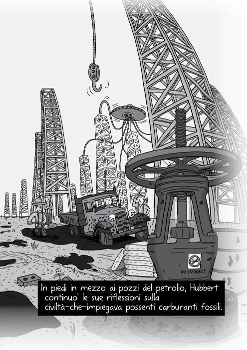 In piedi in mezzo ai pozzi del petrolio, Hubbert continuo' le sue riflessioni sulla civiltà-che-impiegava possenti carburanti fossili.