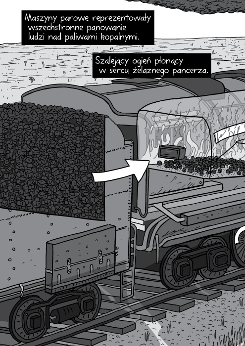 Maszyny parowe reprezentowały wszechstronne panowanie ludzi nad paliwami kopalnymi. Szalejący ogień płonący w sercu żelaznego pancerza.