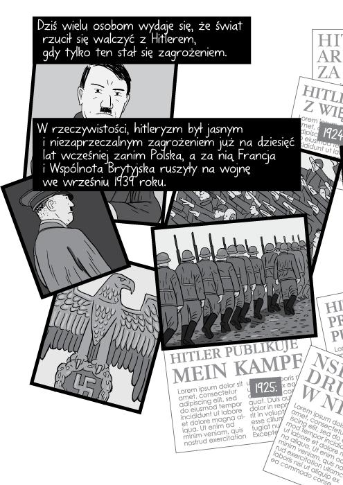 Dziś wielu osobom wydaje się, że świat rzucił się walczyć z Hitlerem, gdy tylko ten stał się zagrożeniem. W rzeczywistości, hitleryzm był jasnym i niezaprzeczalnym zagrożeniem już na dziesięć lat wcześniej zanim Polska, a za nią Francja i Wspólnota Brytyjska ruszyły na wojnę we wrześniu 1939 roku.