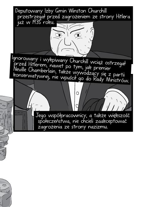Deputowany Izby Gmin Winston Churchill przestrzegał przed zagrożeniem ze strony Hitlera już w 1935 roku. Ignorowany i wykpiwany Churchill wciąż ostrzegał przed Hitlerem, nawet po tym, jak premier Neville Chamberlain, także wywodzący się z partii konserwatywnej, nie wpuścił go do Rady Ministrów. Jego współpracownicy, a także większość społeczeństwa, nie chcieli zaakceptować zagrożenia ze strony nazizmu.