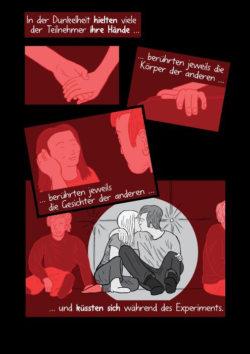 In der Dunkelheit hielten viele der Teilnehmer ihre Hände berührten jeweils die Körper der anderen berührten jeweils die Gesichter der anderen und küssten sich während des Experiments.