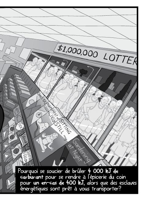 Pourquoi se soucier de brûler 4 000 kJ de carburant pour se rendre à l'épicerie du coin pour un en-cas de 400 kJ, alors que des esclaves énergétiques sont prêt à vous transporter?