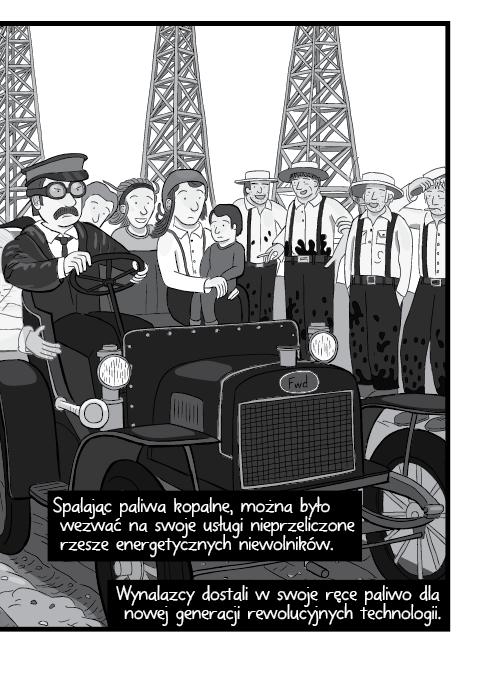 Spalając paliwa kopalne, można było wezwać na swoje usługi nieprzeliczone rzesze energetycznych niewolników. Wynalazcy dostali w swoje ręce paliwo dla nowej generacji rewolucyjnych technologii.