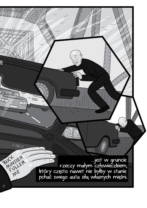 …jest w gruncie rzeczy małym człowieczkiem, który często nawet nie byłby w stanie pchać swego auta siłą własnych mięśni.