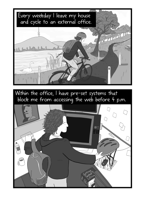 Comic with man cycling to work, and arriving at desk in office cartoon. Every weekday I leave my house and cycle to an external office. Within the office, I have pre-set systems that block me from accessing the web before 4 p.m.