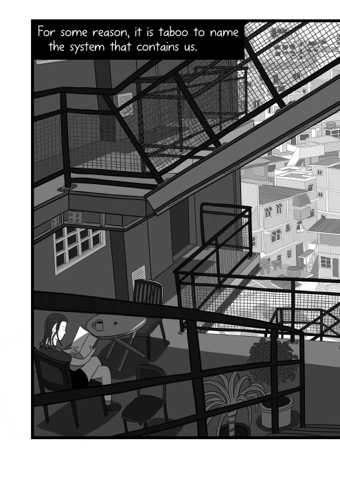 For some reason, it is taboo to name the system that contains us. Cartoon of shady apartment complex stairways, looking down towards the cityscape behind the building.
