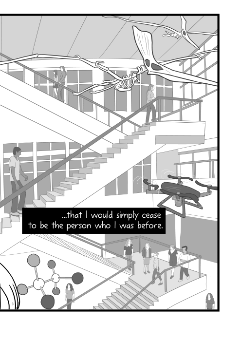 ...that I would simply cease to be the person who I was before. Cartoon of interior of science museum, showing multiple floors of exhibits from a high angle.