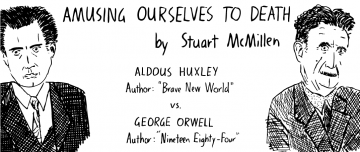 Aldous Huxley and George Orwell.