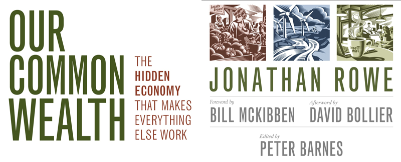 """Book cover for """"Our Common Wealth"""" by Jonathan Rowe. The commons are """"the hidden economy that makes everything work""""."""