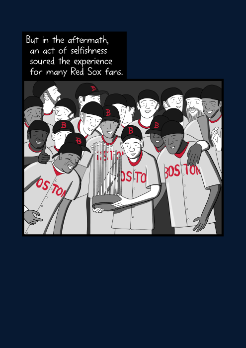 But in the aftermath, an act of selfishness soured the experience for many Red Sox fans. Cartoon baseball players posing with the World Series trophy.