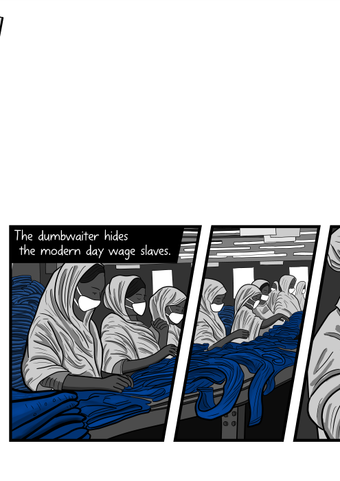 The dumbwaiter hides the modern day wage slaves. Comics art showing women wearing face marks working inside sweatshop garment factory. Illustration broken into comic panels.