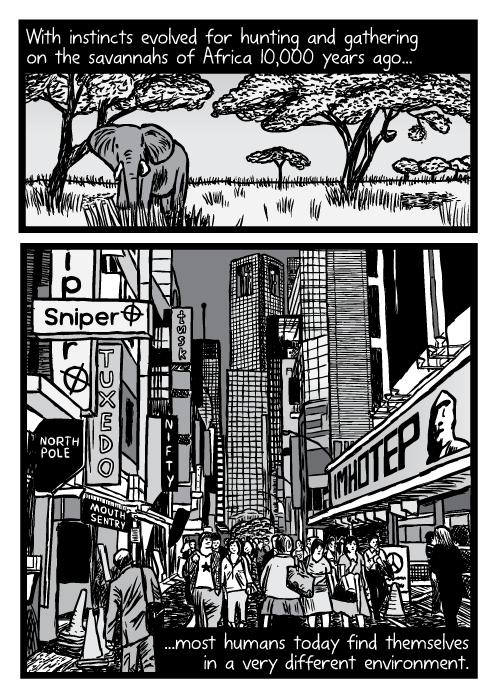 Africa grassland elephant acacia trees. Busy city skyscrapers crowd signs cartoon drawing. With instincts evolved for hunting and gathering on the savannahs of Africa 10,000 years ago... ...most humans today find themselves in a very different environment.
