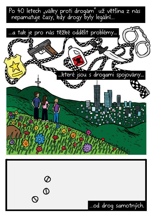 """Komiks přátelé výhled na město. Kresba hora. Po 40 letech """"války proti drogám"""" už většina znás nepamatuje časy, kdy drogy byly legální…a tak je pro nás těžké oddělit problémy, které jsou sdrogami spojovány…od drog samotných."""