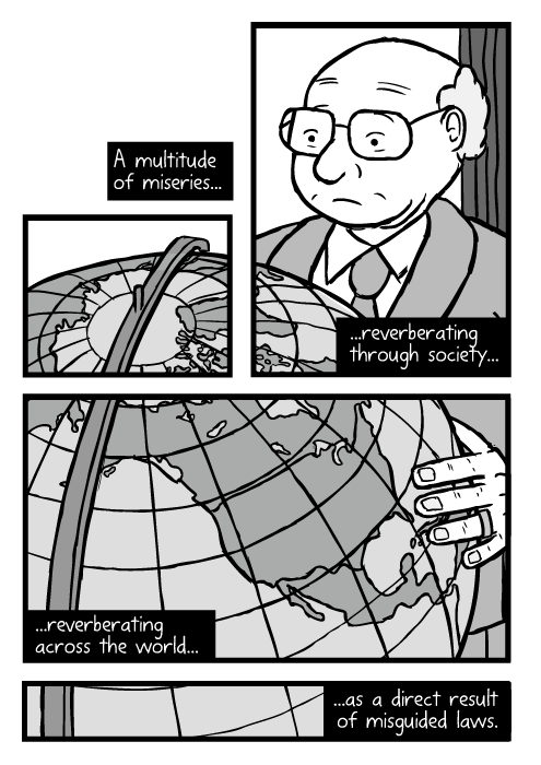 Milton Friedman cartoon. Large globe North America map drawing. A multitude of miseries... ...reverberating through society... ...reverberating across the world... ...as a direct result of misguided laws.