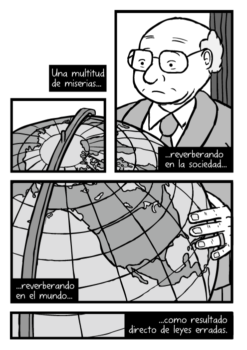 Caricatura de Milton Friedman. Dibujo de globo terráqueo aumentado en América del Norte. Una multitud de miserias...reverberando en la sociedad...reverberando en el mundo...como resultado directo de leyes erradas.