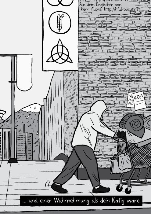 Ein Obdachloser schiebt einen Einkaufswagen. … und einer Wahrnehmung als dein Käfig wäre.