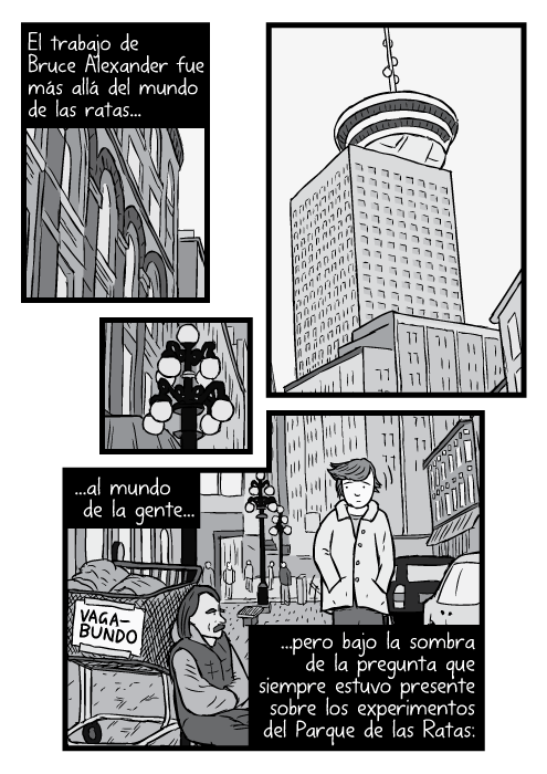 Caricatura a blanco y negro, en el ángulo inferior, del Vancouver Harbour Centre. Hombre caminando frente a un vagabundo sentado en la calle. El ámbito laboral de Bruce Alexander fue más allá del mundo de las ratas...al mundo de la gente...pero bajo la sombra de la pregunta que siempre estuvo presente sobre los experimentos del Parque de las Ratas: