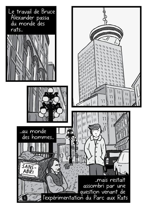 Un dessin du quartier du Port à Vancouver.Un passant et un sans abri, assis dans la rue.Noir et blanc et contre plongée. Le travail de Bruce Alexander passa du monde des rats.. ..au monde des hommes.. ..mais restait assombri par une question venant de l'expérimentation du Parc aux Rats