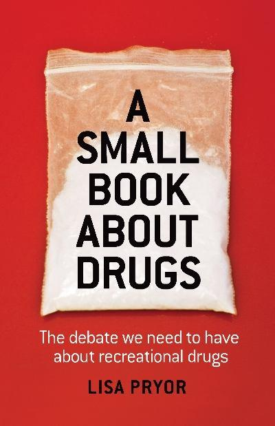 A Small Book About Drugs by Lisa Pryor 2011